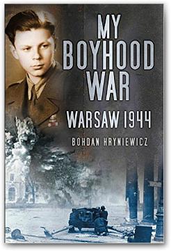 My BoyHood War Warsaw 1944 - Bohdan Hryniewicz