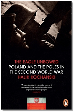 The Eagle Unbowed - Poland and the Poles in the Second World War
