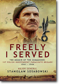 Freely I Served - Major General Stanislaw Sosabowski