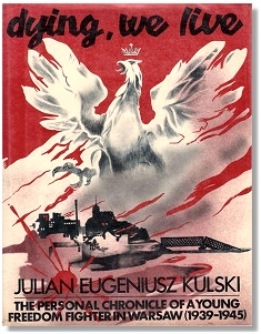 A Young Freedom Fighter in Warsaw 1939-45 - Julian E Kulski